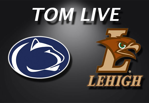TOM Live Penn State vs. Lehigh